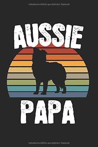 Aussie Papa: Aussie Papa & Australian Notizbuch 6'x9' Hundesport Für Geschenk für Hund & Bekleidung