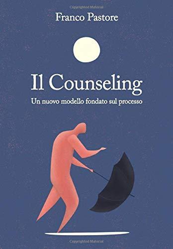 Il Counseling: Un nuovo modello fondato sul processo