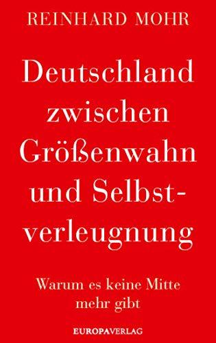 Deutschland zwischen Größenwahn und Selbstverleugnung: Warum es keine Mitte mehr gibt