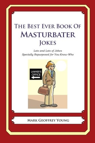 The Best Ever Book of Masturbator Jokes: Lots and Lots of Jokes Specially Repurposed for You-Know-Who