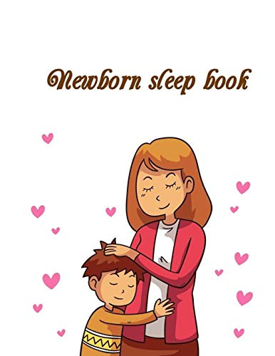 Newborn sleep book: Baby's Eat, Sleep & Poop Journal, Log Book, Baby's Daily Log Book, Breastfeeding Journal, Baby Newborn Diapers, Childcare Report Book ,Meal Recorder, 120 pages 8.5