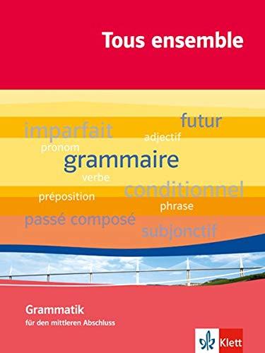 Tous ensemble 1-5: Grammatik für den mittleren Abschluss (Tous ensemble. Ausgabe ab 2004)