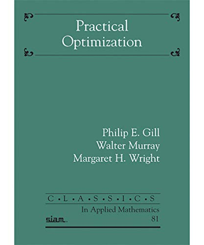 Compare Textbook Prices for Practical Optimization  ISBN 9781611975598 by Philip E. Gill (author), Walter Murray (author) & Margaret H. Wright (author)