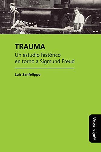 Trauma: Un estudio histórico en torno a Sigmund Freud (Estudios PSI) (Spanish Edition)