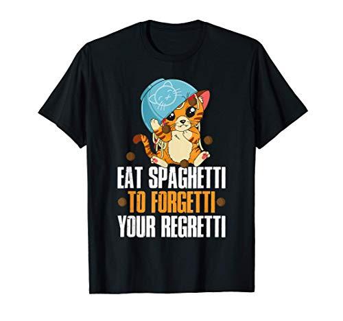 Eat Spaghetti To Forgetti Your Regretti Nudel T-Shirt