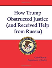 How Trump Obstructed Justice (and Received Help from Russia): The Complete Report of Special Counsel Robert Mueller into Donald Trump's Collusion with Russia and Obstruction of Justice