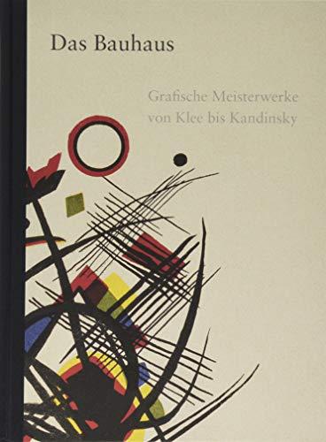 Das Bauhaus: Grafische Meisterwerke von Klee bis Kandinsky