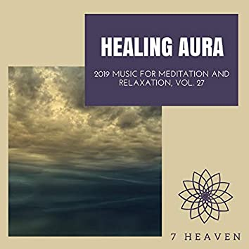 Healing Aura - 2019 Music For Meditation And Relaxation, Vol. 27