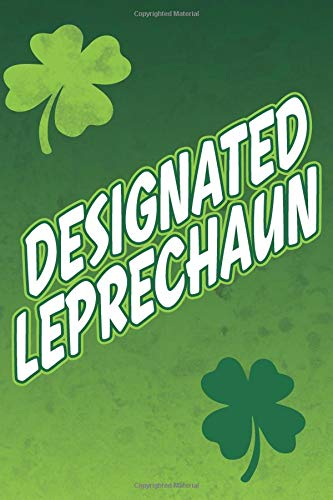 Designated Leprechaun: Blank Lined Notebook, Journal or Diary