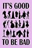 IT'S GOOD TO BE BAD: Lined Notebook, 110 Pages –Fun Quote & Disney Villain Graphic on Purple Matte Soft Cover, 6X9 inch Journal for women men girls ... family journaling note taking...