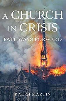 [Ralph Martin]のA Church in Crisis: Pathways Forward (English Edition)