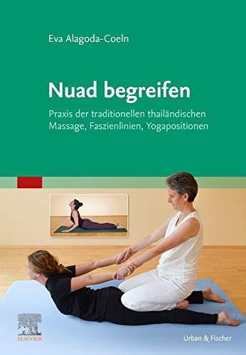 Nuad begreifen: Praxis der traditionellen thailändischen Massage, Faszienlinien, Yogapositionen