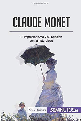 Claude Monet: El impresionismo y su relación con la naturaleza