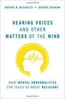 Hearing Voices and Other Matters of the Mind: What Mental Abnormalities Can Teach Us About Religions