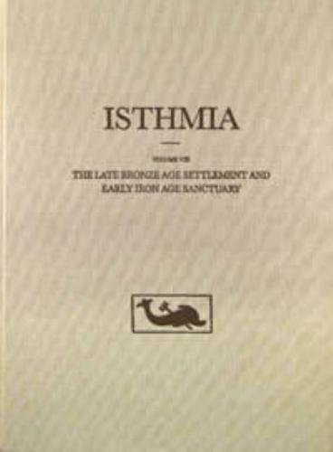 The Late Bronze Age Settlement and Early Iron Age Sanctuary (Isthmia)