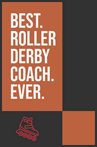 BEST ROLLER DERBY COACH EVER: Roller Skating Notebook   Journal   Diary   Composition   6x9   120 Pages   Cream Paper   Notebook for Roller Skater   Roller Skating Gift