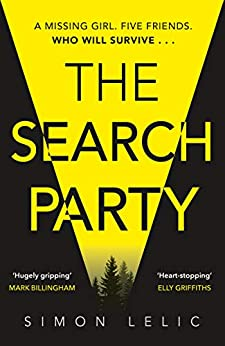 The Search Party: You won't believe the twist in this compulsive new thriller from the 'Stephen King-like' Simon Lelic by [Simon Lelic]