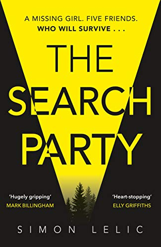 The Search Party: You won't believe the twist in this compulsive new Top Ten ebook bestseller from the 'Stephen King-like' Simon Lelic by [Simon Lelic]