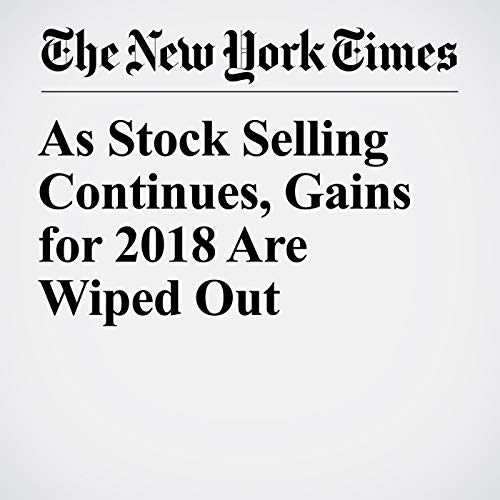 As Stock Selling Continues, Gains for 2018 Are Wiped Out audiobook cover art