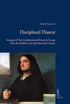 Hardcover Disciplined Dissent: Strategies of Non-Confrontational Protest in Europe from the Twelfth to the Early Sixteenth Century Book