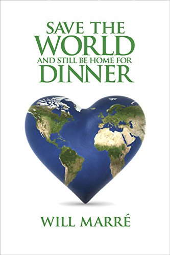 Save the World & Still Be Home for Dinner: How to Create a Future of Sustainable Abundance for All (Capital Cares)