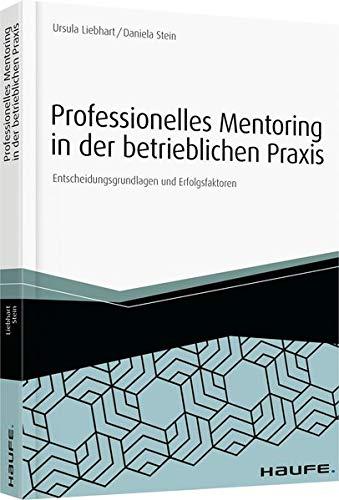 Professionelles Mentoring in der betrieblichen Praxis: Entscheidungsgrundlagen und Erfolgsfaktoren (Haufe Fachbuch)