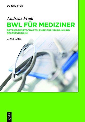 BWL für Mediziner: Betriebswirtschaftslehre für Studium und Selbststudium