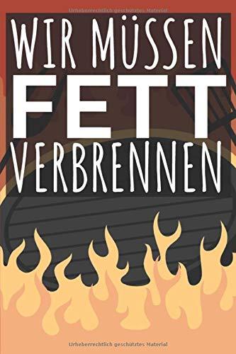 Wir müssen Fett verbrennen: Grillbuch für Männer zum ausfüllen. Für Grillrezepte am Gasgrill und Holzkohlegrill. 120 Seiten. Perfektes Geschenk zum Barbecue.