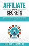 Affiliate Marketing Secrets: A Step by Step Guide for Beginners to the Best Affiliate Programs. Learn the Top Affiliate Marketing Secrets for Success. ... Strategies. Make Money from Home. Book 4)