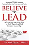 Believe To Lead: Affirmations and Reflections to Build Exceptional and Excellent Leadership