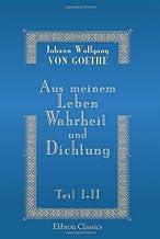 Aus meinem Leben. Wahrheit und Dichtung: Erster und zweiter Teil (German Edition)