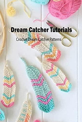 Dream Catcher Tutorials: Crochet Dream Catcher Patterns: How to Crochet Dream Catcher (English Edition)