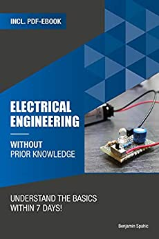 Electrical engineering without prior knowledge : Understand the basics within 7 days (Become an Engineer Without Prior Knowledge) by [Benjamin Spahic]