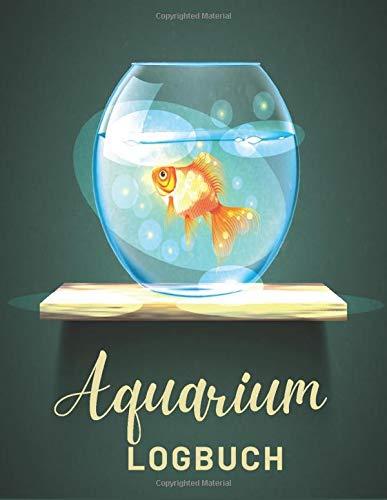 Aquarium Logbuch: Süßwasser-Aquarium-Buch, perfekt zum Aufzeichnen Ihrer Aquarium-Wasserveränderungen, Wassertests, Behandlungen, Reinigungen (Wartungstagebuch).