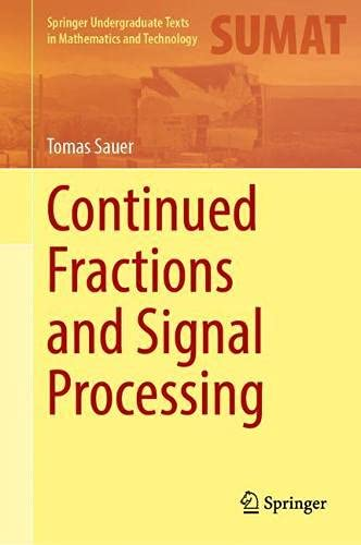 Continued Fractions and Signal Processing (Springer Undergraduate Texts in Mathematics and Technology)