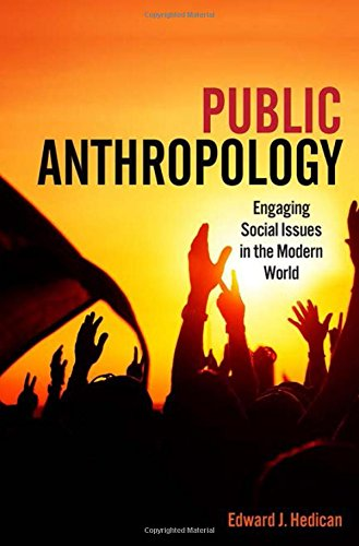 Compare Textbook Prices for Public Anthropology: Engaging Social Issues in the Modern World 1 Edition ISBN 9781442635883 by Hedican, Edward J.