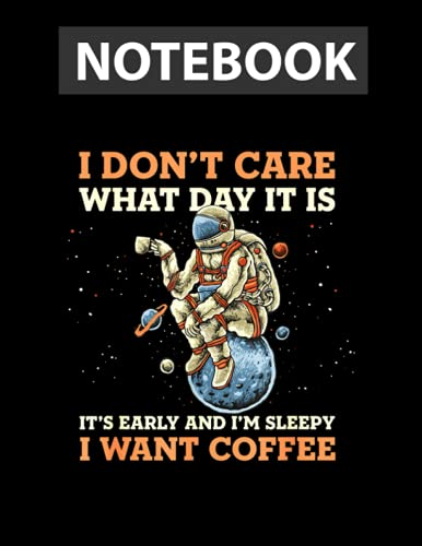 Space I Don't Care What Day It Is It's Early And I'm Sleepy College Ruled Notebook 8.5x11 inch