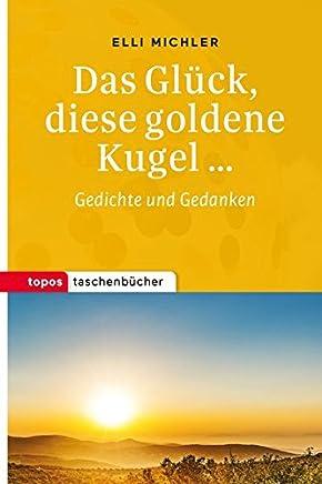 Das Glück, diese goldene Kugel...: Gedichte und Gedanken (Topos Taschenbücher)