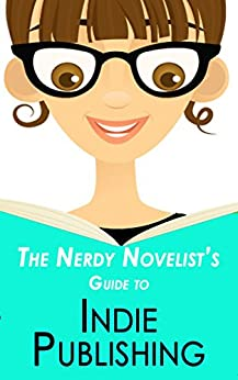 The Nerdy Novelist's Guide to Indie Publishing: Learn to Publish and Make Money on Your Own by [J.A. Kazimer]