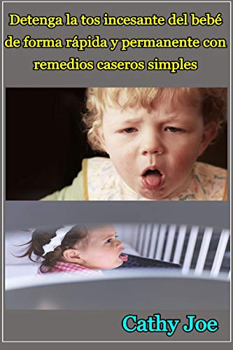 Detenga la tos incesante del bebé de forma rápida y permanente con remedios caseros simples