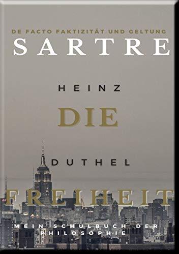 Mein Schulbuch der Philosophie . Jean-Paul Sartre: Die Freiheit de facto Faktizität und Geltung (Serie 1 Mein Schulbuch 88) (German Edition)