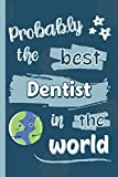 Probably The Best Dentist In The World: Gifts for Dentists: Personalised Notebook or Journal: Blank Lined Paperback Book