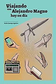 Viajando con Alejandro Magno, hoy en día par Maite Luengo Aguirre