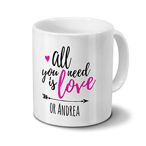 printplanet Tasse mit Namen Andrea - Motiv All You Need is Love - Namenstasse, Kaffeebecher, Mug, Becher, Kaffeetasse - Farbe Weiß