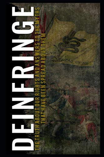 Deinfringe: The Truth About Our Rights and Answers to the Myths That Have Been Spread About Them