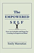 The Empowered Self: Over 100 Activities and Steps For Creating An Empowered Mind by Emily Maroutian(2015-11-14)