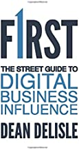 FIRST: The Street Guide to Digital Business Influence (The FIRST Series)
