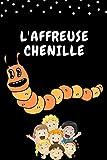 L'AFFREUSE CHENILLE: Il était une fois... Une petite chenille velue, est une histoires pour enfants 6 ans et histoires enfants 5 ans (French Edition)