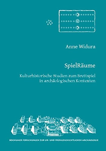 SpielRäume: Kulturhistorische Studien zum Brettspiel in archäologischen Kontexten (Bochumer Forschungen zur Ur- und Frühgeschichtlichen Archäologie)