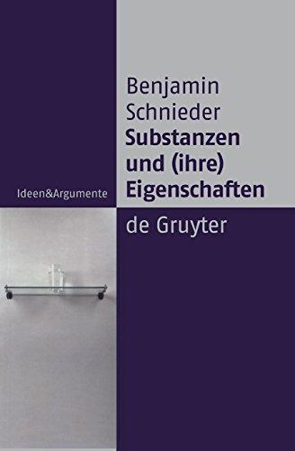 Substanzen und (ihre) Eigenschaften: Eine Studie Zur Analytischen Ontologie (Ideen & Argumente)